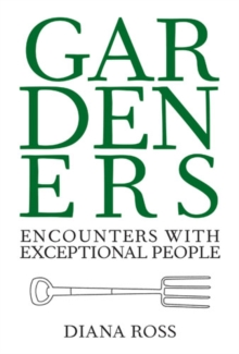 Gardeners : Encounters with Exceptional People, Hardback