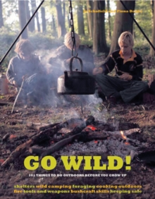 Go Wild! : 101 Things to Do Outdoors Before You Grow Up, Paperback