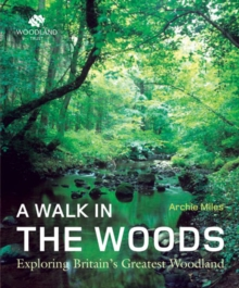 A Walk in the Woods : Exploring Britain's Greatest Woodland, Hardback