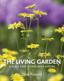 The Living Garden : A Place That Works with Nature, Hardback
