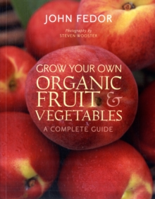 Grow Your Own Organic Fruit and Vegetables : A Complete Guide, Paperback
