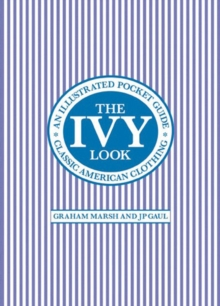The Ivy Look : Classic American Clothing - An Illustrated Pocket Guide, Paperback