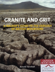 Granite and Grit : A Walker's Guide to the Geology of British Mountains, Paperback