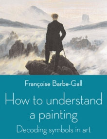 How to Understand a Painting : Decoding Symbols in Art, Paperback