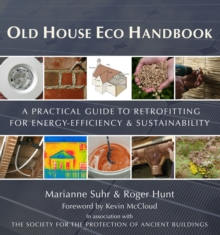 Old House Eco Handbook : A Practical Guide to Retrofitting for Energy-Efficiency & Sustainability, Hardback