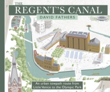 The Regent's Canal : An Urban Towpath Route from Little Venice to the Olympic Park, Paperback Book
