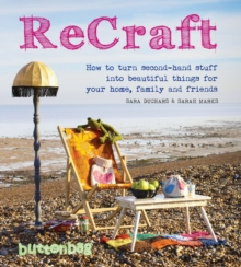 Recraft : How to Turn Second-hand Stuff into Beautiful Things for Your Home, Family and Friends, Paperback