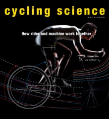 Cycling Science : How Rider and Machine Work Together, Hardback