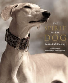 The Spirit of the Dog : An Illustrated History, Hardback