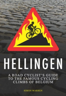 Hellingen : A Road Cyclist's Guide to Belgium's Greatest Cycling Climbs, Paperback