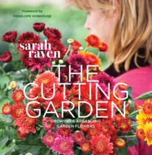 The Cutting Garden : Growing and Arranging Garden Flowers, Paperback