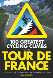 100 Greatest Cycling Climbs of the Tour de France : A Cyclist's Guide to Riding the Mountains of the Tour, Paperback