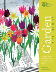 RHS the Garden Anthology : Celebrating the Best Garden Writing from the Royal Horticultural Society, Hardback Book