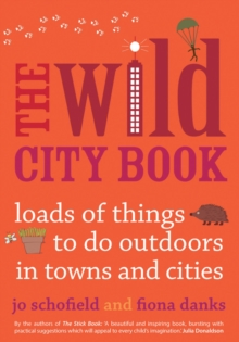 The Wild City Book : Fun Things to do Outdoors in Towns and Cities, Paperback