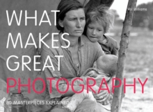 What Makes Great Photography : 80 Masterpieces Explained, Paperback