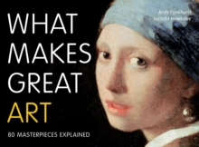 What Makes Great Art : 80 Masterpieces Explained, Paperback Book