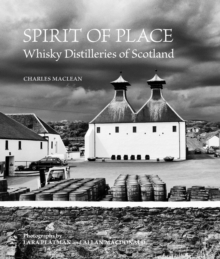 Spirit of Place : Whisky Distilleries of Scotland, Hardback