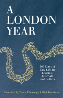 A London Year : 365 Days of City Life in Diaries, Journals and Letters, Paperback