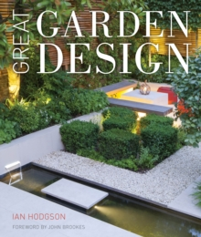 Great Garden Design : Contemporary Inspiration for Outdoor Spaces, Hardback
