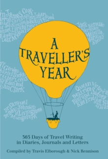 A Traveller's Year : 365 Days of Travel Writing in Diaries, Journals and Letters, Hardback