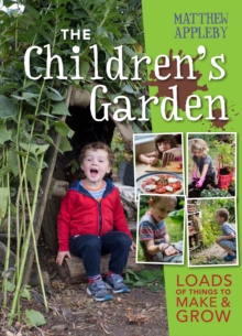 The Children's Garden : Loads of Things to Make and Grow, Hardback