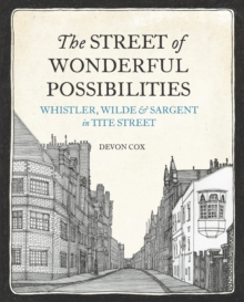 The Street of Wonderful Possibilities : Whistler, Wilde and Sargent in Tite Street, Hardback