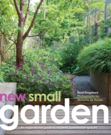 New Small Garden : Contemporary Principles, Planting and Practice, Hardback
