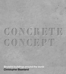 Concrete Concept : Brutalist Buildings Around the World, Hardback
