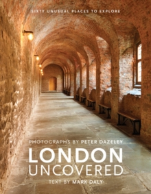 London Uncovered : Sixty Unusual Places to Explore, Hardback