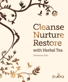 Cleanse, Nurture, Restore with Herbal Tea : Make Your Own Healthy Herbal Infusions, Hardback