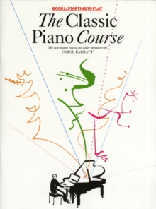 The Classic Piano Course : Starting to Play v. 1, Paperback