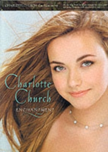 Charlotte Church: Enchantment : All the Songs from the Album Arranged for Voice, Piano and Guitar, Complete with Chord Symbols and Lyrics, Paperback