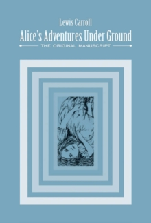 Alice's Adventures Under Ground : The Original Manuscript, Hardback