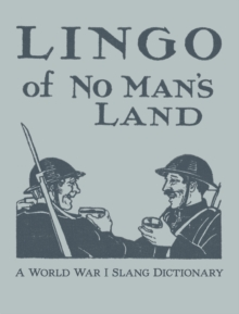 Lingo of No Man's Land : A World War I Slang Dictionary, Hardback