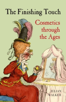 The Finishing Touch : Cosmetics Through the Ages, Hardback