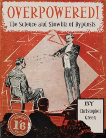 Overpowered! : The Science and Showbiz of Hypnosis, Paperback