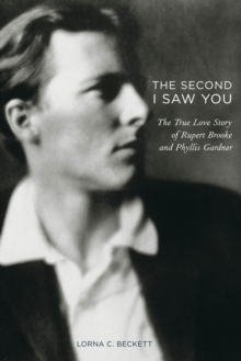 The Second I Saw You : The True Love Story of Rupert Brooke, Hardback
