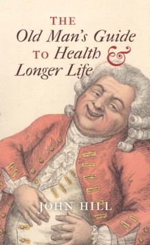 The Old Man's Guide to Health and Longer Life, Hardback
