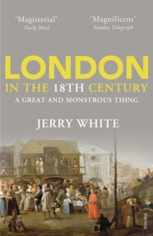 London in the Eighteenth Century : A Great and Monstrous Thing, Paperback