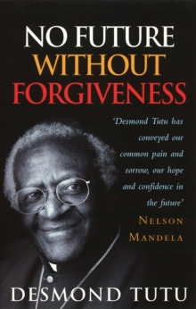 No Future without Forgiveness : A Personal Overview of South Africa's Truth and Reconciliation Commission, Paperback