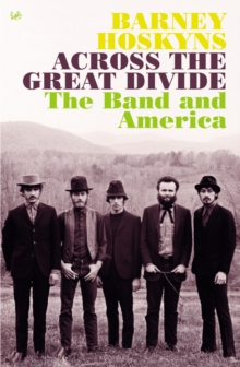 "Across the Great Divide : The ""Band"" and America, Paperback Book"