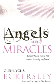 Angels and Miracles : Modern Day Miracles and Extraordinary Coincidences, Paperback Book