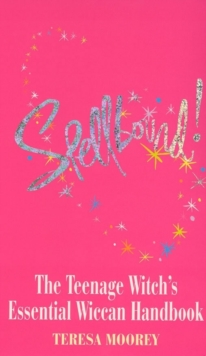 Spell Bound : The Teenage Witch's Essential Handbook, Paperback Book