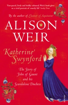 Katherine Swynford : The Story of John of Gaunt and His Scandalous Duchess, Paperback
