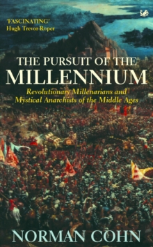 The Pursuit of the Millennium : Revolutionary Millenarians and Mystical Anarchists of the Middle Ages, Paperback Book