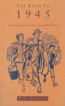 The Road to 1945 : British Politics and the Second World War, Paperback
