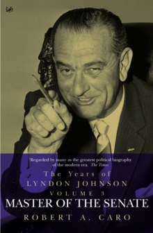 Master of the Senate : The Years of Lyndon Johnson Volume 3, Paperback