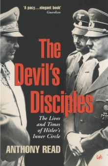 The Devil's Disciples : The Life and Times of Hitler's Inner Circle, Paperback Book