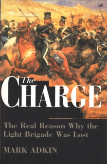 The Charge : Real Reason Why the Light Brigade Was Lost, Paperback Book