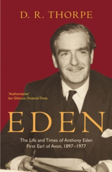 Eden : The Life and Times of Anthony Eden, First Earl of Avon, 1897-1977, Paperback Book